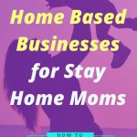 25 Best Home Based Businesses For Stay Home Moms