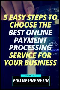 5 Easy Steps to the Best Payment Processing Service For Your Business