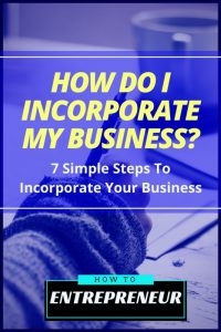 How Do I Incorporate My Business? 7 Simple Steps to Incorporate Your Business