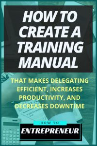 How To Create A Training Manual That Makes Delegating Efficient