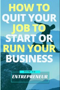 How to Quit Your Job to Start or Run Your Business