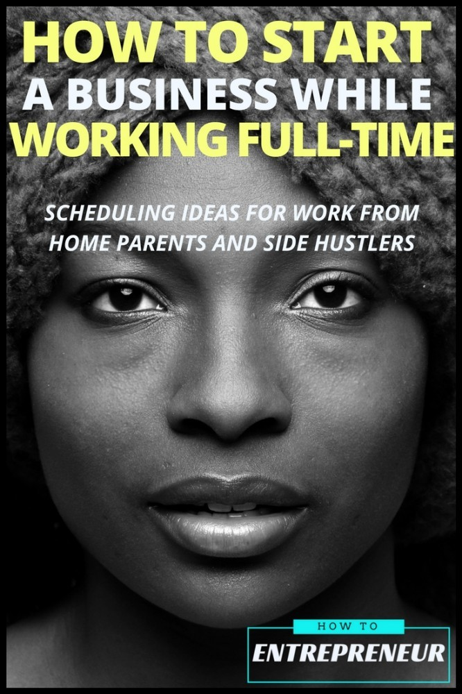 how to start a business while working full time scheduling ideas