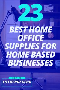 23 Best Home Office Supplies For Home Based Businesses