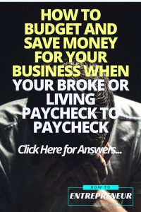 How To Budget and Save Money For Your Business When You're Broke or Living Paycheck to Paycheck