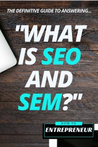 """What is SEO and SEM?"": The Definitive Guide"