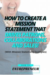 How To Create a Mission Statement that Drives Patrons, Collaborations, and Sales! (With Examples)