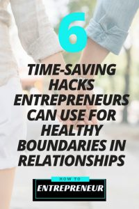 6 Time-Saving Hacks Entrepreneurs Can Use For Healthy Boundaries in Relationships
