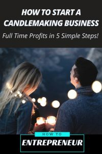 How To Start a Candle Making Business: Full Time Profits in 5 Simple Steps!
