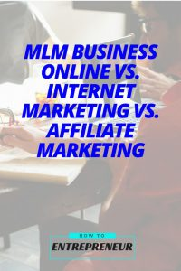 MLM Business Online vs. Internet Marketing vs. Affiliate Marketing