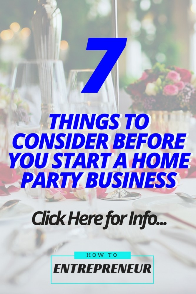 7 Things To Consider Before You Start A Home Party Business