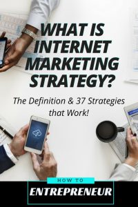 What is Internet Marketing Strategy? A Definition & 37 Strategies That Work!