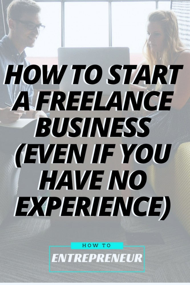 How To Start a Freelance Business (Even if You Have No Experience)
