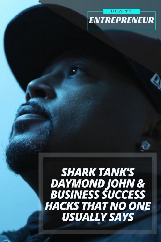 Shark Tank Daymond John & Business Success Hacks That No One Usually Says