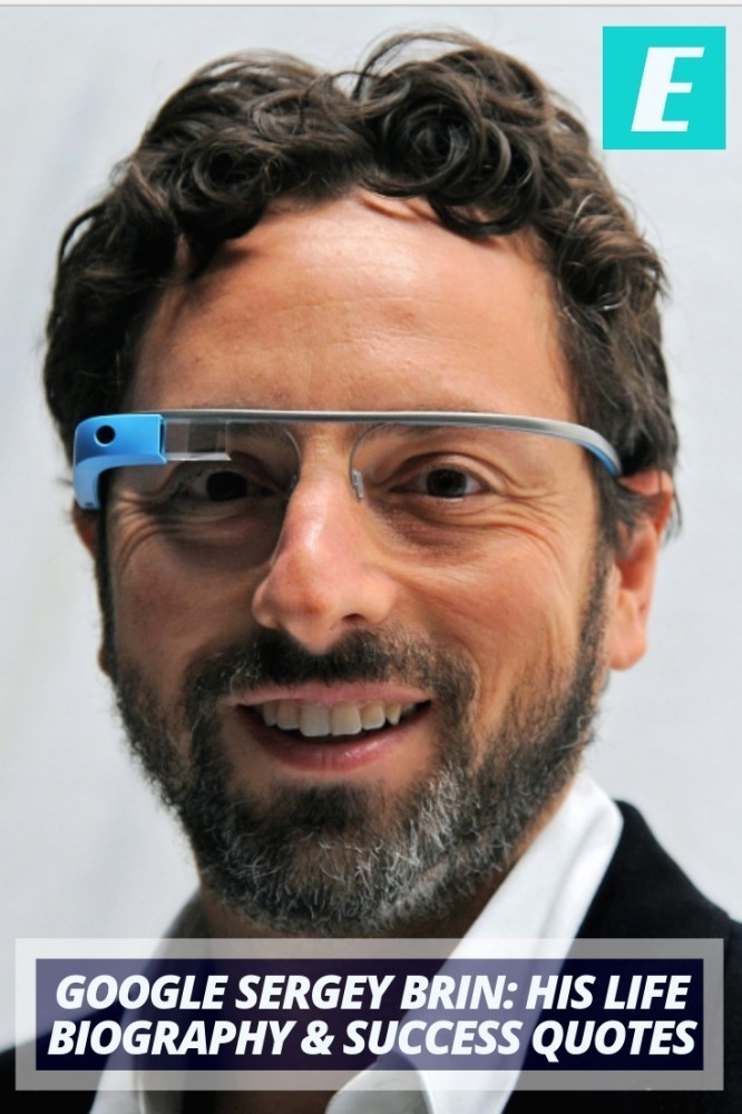 Google Sergey Brin: His Life Biography & Success Quotes