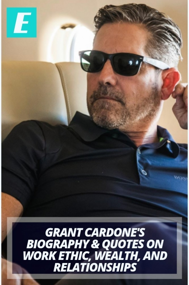 Grant Cardone Biography + Quotes on Work Ethic, Wealth & Relationships!