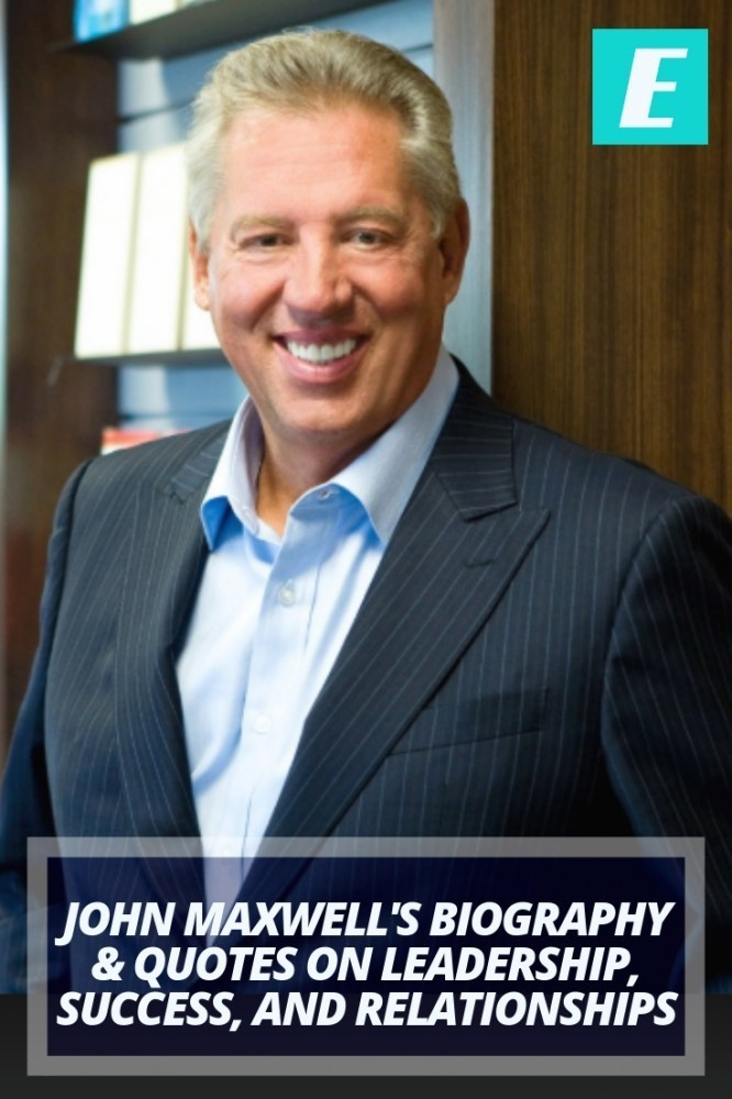 John Maxwell's Biography & Quotes on Leadership, Success, and Relationships