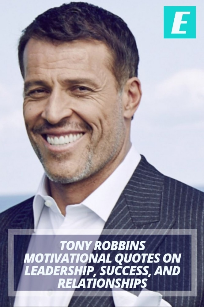 Tony Robbins Motivational Quotes on Leadership, Success & Relationships
