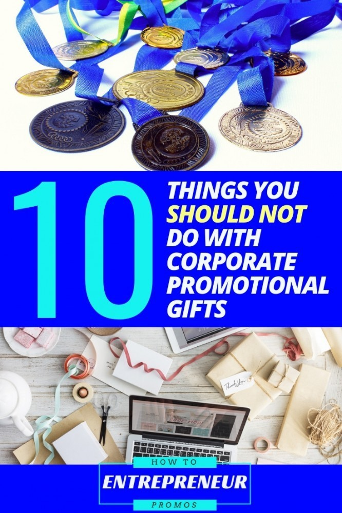 10 Things You Should Not Do With Corporate Promotional Gifts