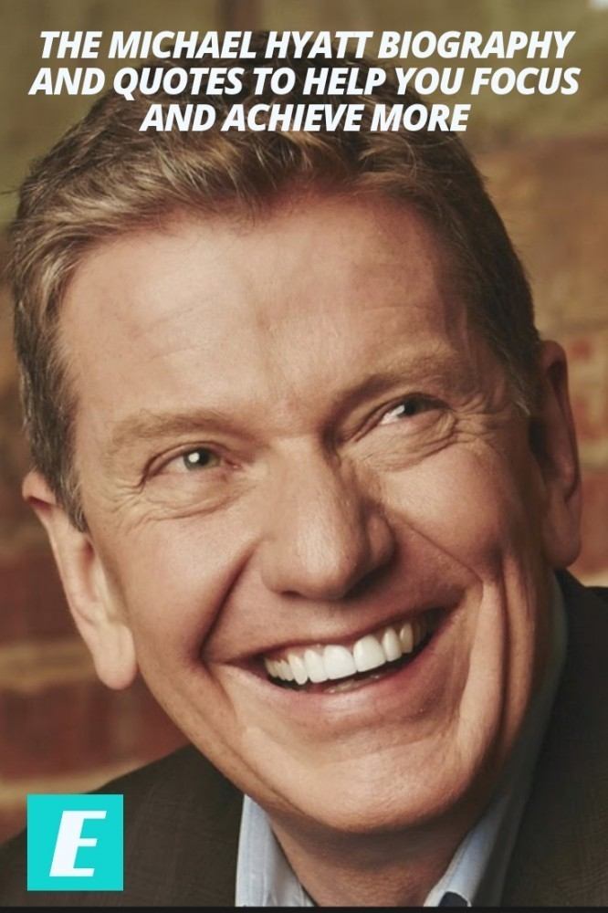 The Michael Hyatt Biography and Quotes to Help You Focus and Achieve More