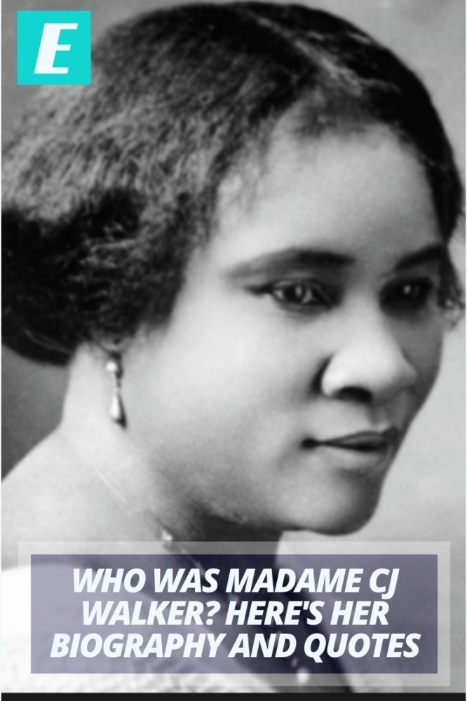 Who Was Madame CJ Walker? Here's her Biography and Quotes