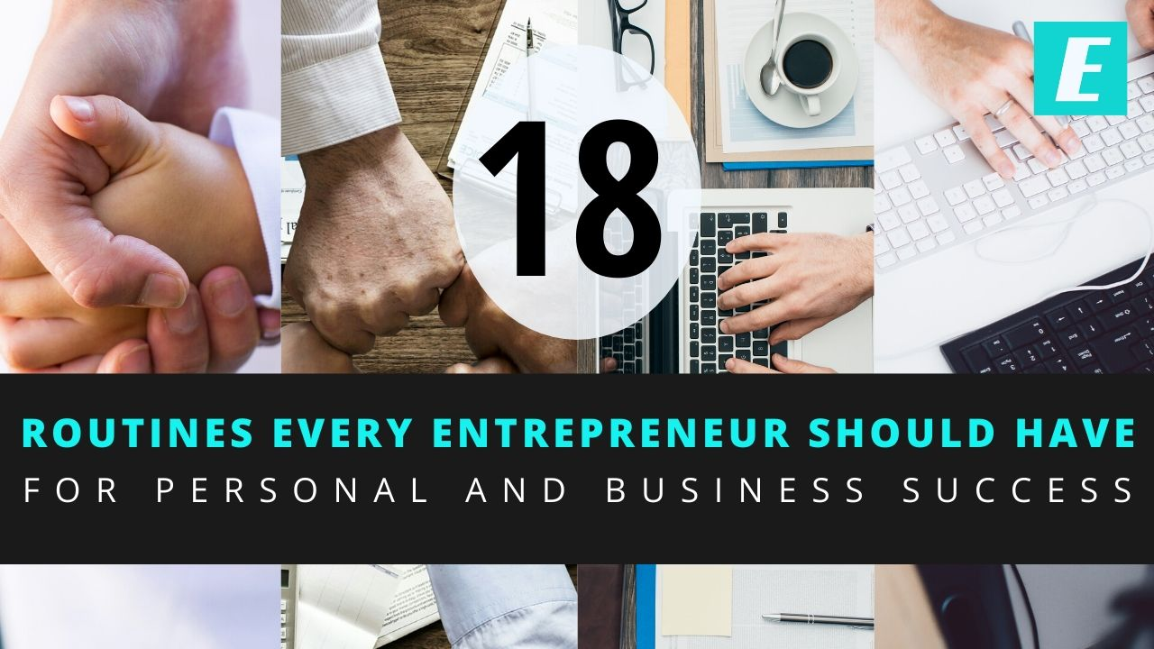 18 Routines for Entrepreneurs - Personal and Business Success Routines